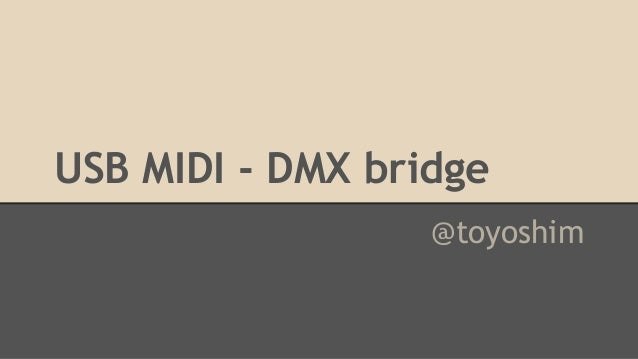 USB MIDI - DMX bridge @toyoshim