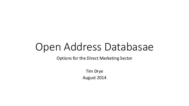 Open Address Databasae Options for the Direct Marketing Sector Tim Drye August 2014