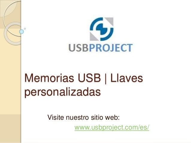 Memorias USB | Llaves personalizadas Visite nuestro sitio web: www.usbproject.com/es/