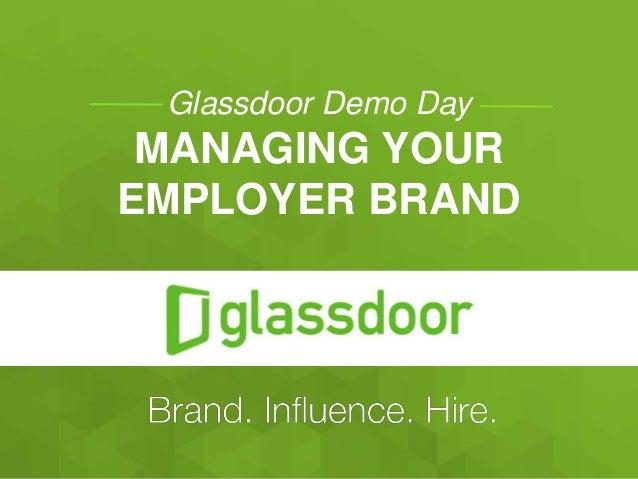 Glassdoor Demo Day MANAGING YOUR EMPLOYER BRAND