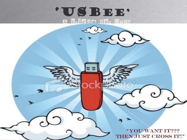 """'USBee' A bridge for USBs """"You want it??? Then just Cross it!"""""""