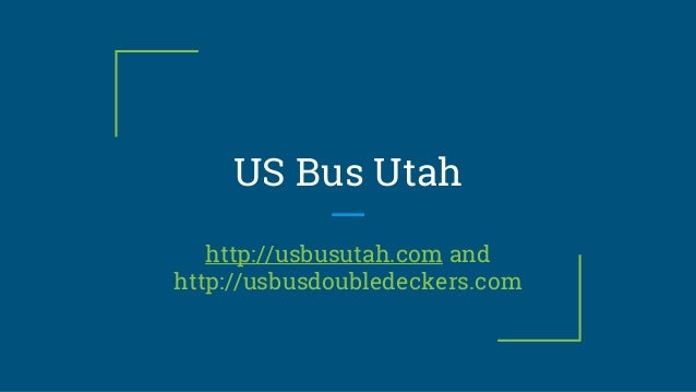 US Bus Utah http://usbusutah.com and http://usbusdoubledeckers.com
