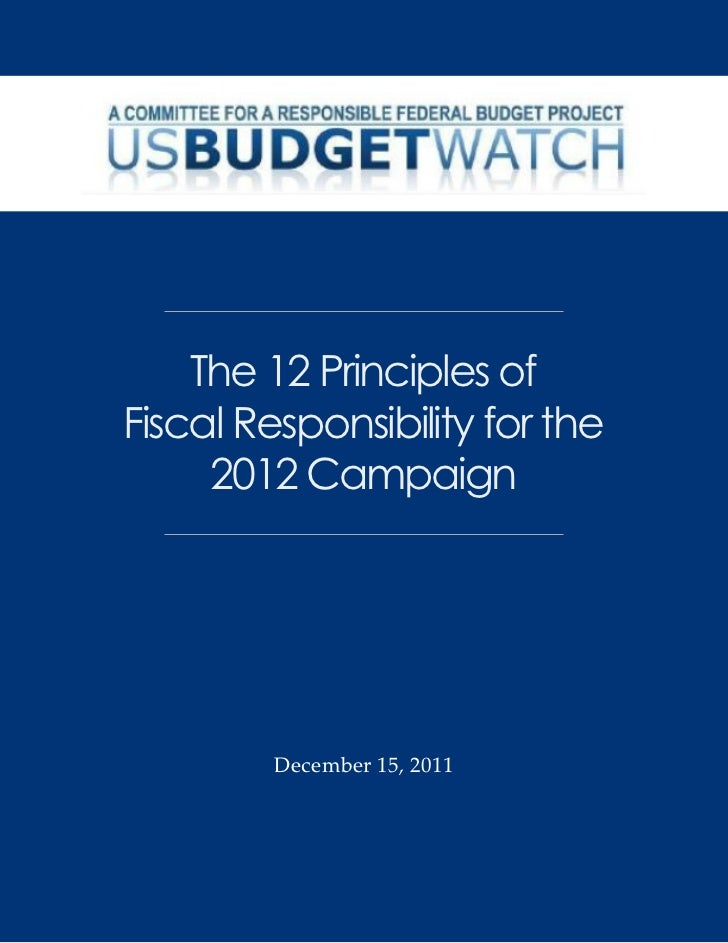 The 12 Principles ofFiscal Responsibility for the     2012 Campaign         December 15, 2011        September 7, 2011