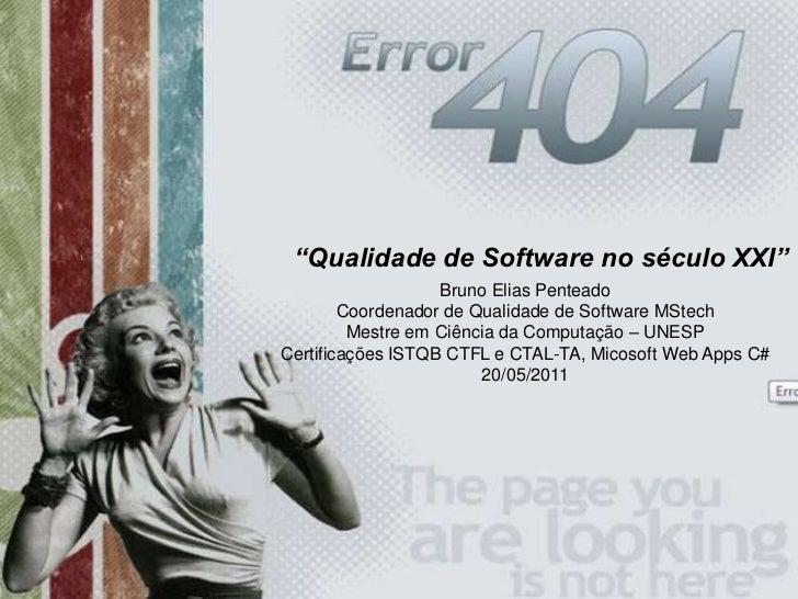 """""""Qualidade de Software no século XXI""""<br />Bruno Elias Penteado<br />Coordenador de Qualidade de Software MStech<br />Mest..."""