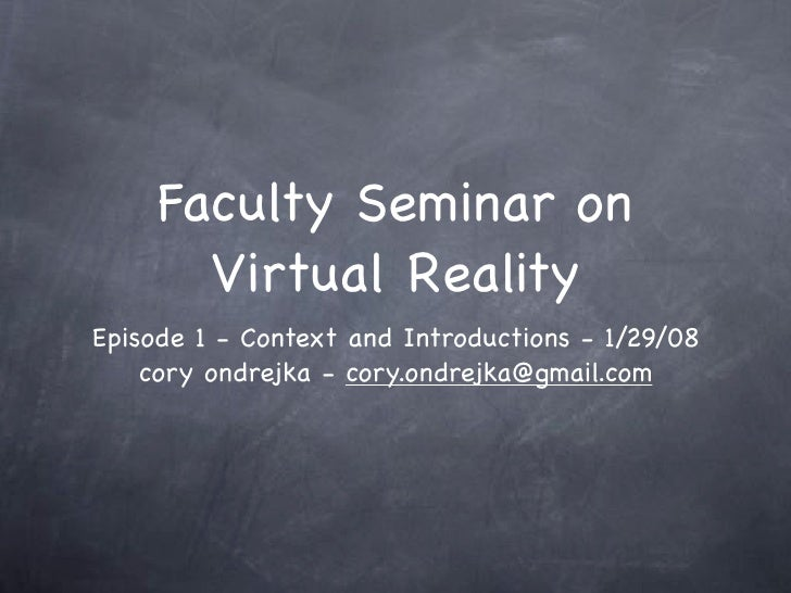 Faculty Seminar on        Virtual Reality Episode 1 - Context and Introductions - 1/29/08     cory ondrejka - cory.ondrejk...