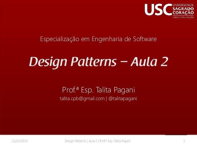 Especialização em Engenharia de Software  Prof.ª Esp. Talita Pagani talita.cpb@gmail.com | @talitapagani  22/02/2014  Desi...