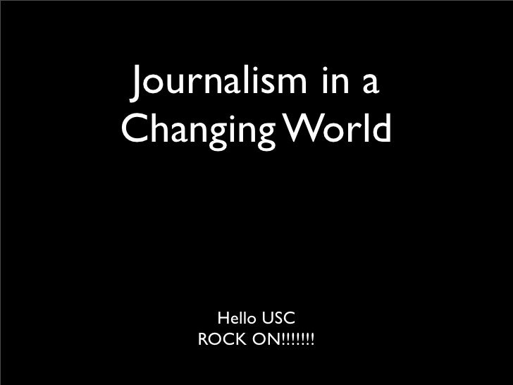Journalism in a Changing World          Hello USC     ROCK ON!!!!!!!