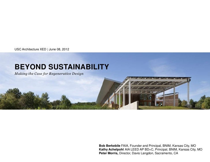 USC Architecture XED | June 08, 2012BEYOND SUSTAINABILITYMaking the Case for Regenerative Design                          ...