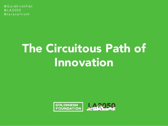 @Goldhi rshFdn @LA2050 @tar a nellroth The Circuitous Path of Innovation
