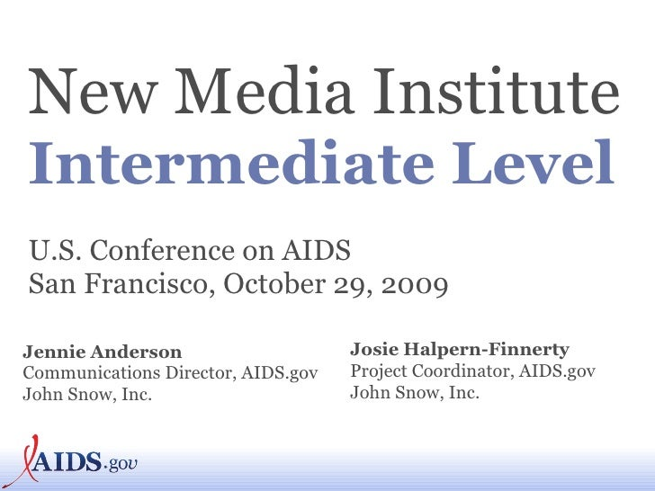 New Media Institute   Intermediate Level U.S. Conference on AIDS San Francisco, October 29, 2009 Jennie Anderson Communica...