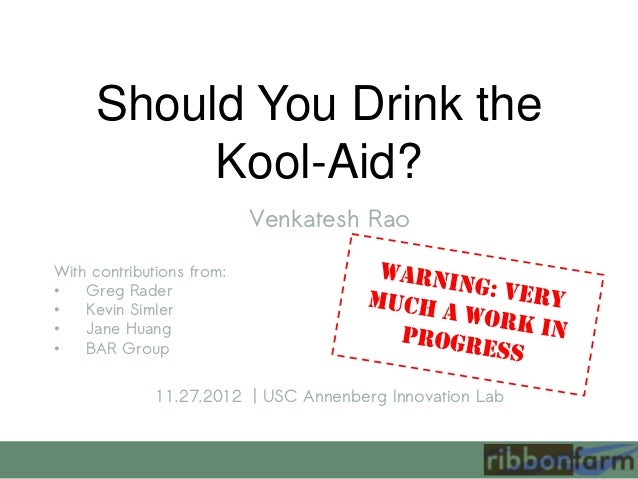 Should You Drink the          Kool-Aid?                           Venkatesh RaoWith contributions from:•   Greg Rader•   K...