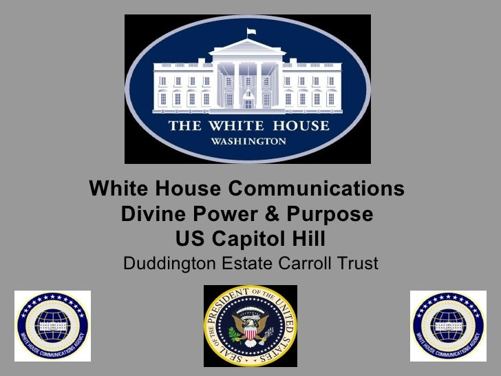White House Communications  Divine Power & Purpose  US Capitol Hill   Duddington Estate Carroll Trust