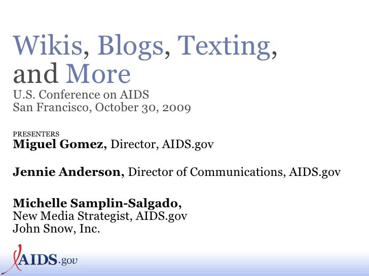<ul><li>Wikis ,  Blogs ,  Texting ,  and  More U.S. Conference on AIDS San Francisco, October 30, 2009   </li></ul><ul><li...