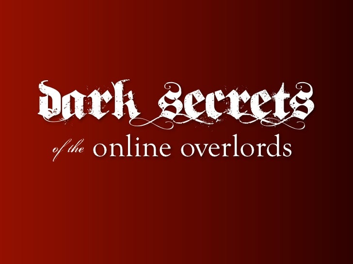Dark secrets of the   online overlords
