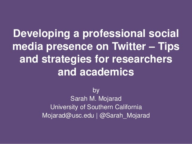 Developing a professional social media presence on Twitter – Tips and strategies for researchers and academics by Sarah M....