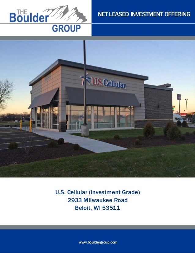 NET LEASED INVESTMENT OFFERING  U.S. Cellular (Investment Grade) 2933 Milwaukee Road Beloit, WI 53511  www.bouldergroup.co...