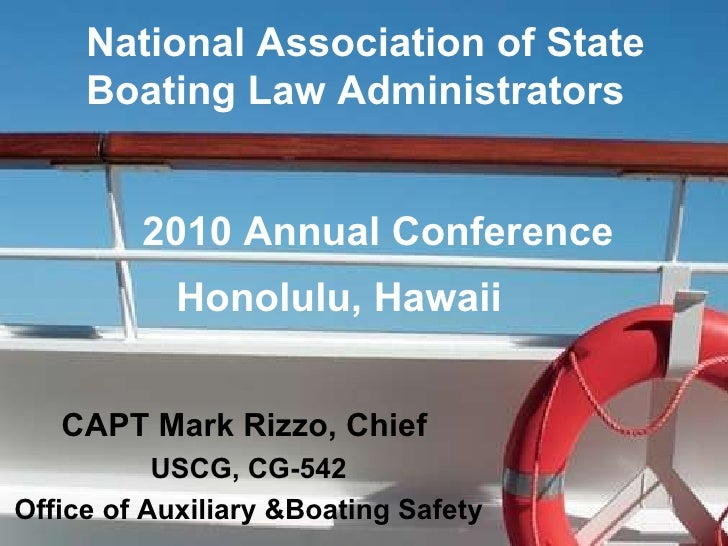 National Association of State Boating Law Administrators 2010 Annual Conference  Honolulu, Hawaii CAPT Mark Rizzo, Chief  ...