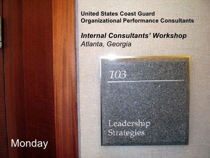 United States Coast Guard Organizational Performance Consultants Internal Consultants' Workshop Atlanta, Georgia Monday