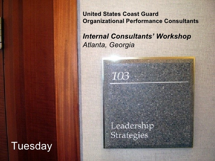 United States Coast Guard Organizational Performance Consultants Internal Consultants' Workshop Atlanta, Georgia Tuesday