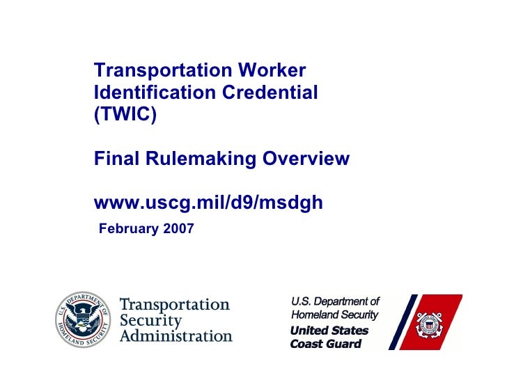 Transportation Worker  Identification Credential (TWIC) Final Rulemaking Overview www.uscg.mil/d9/msdgh February 2007
