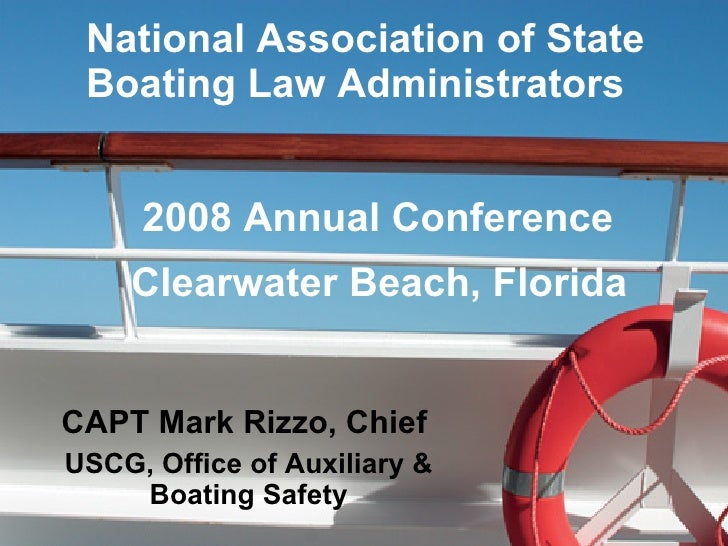National Association of State Boating Law Administrators 2008 Annual Conference  Clearwater Beach, Florida CAPT Mark Rizzo...