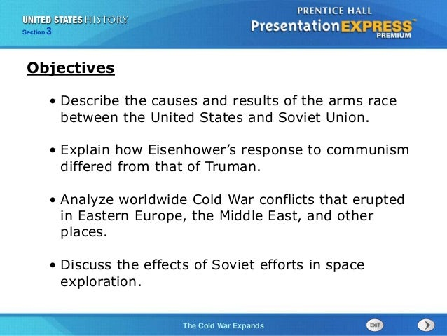 The Cold War BeginsThe Cold War Expands Section 3 • Describe the causes and results of the arms race between the United St...