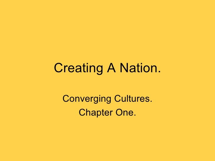 Creating A Nation. Converging Cultures. Chapter One.