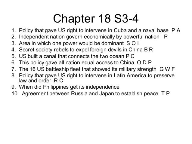 Chapter 18 S3-41. Policy that gave US right to intervene in Cuba and a naval base P A2. Independent nation govern economic...