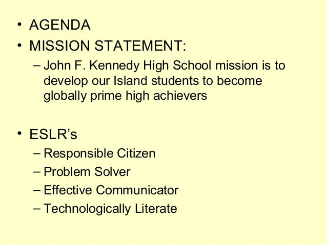• AGENDA • MISSION STATEMENT: – John F. Kennedy High School mission is to develop our Island students to become globally p...