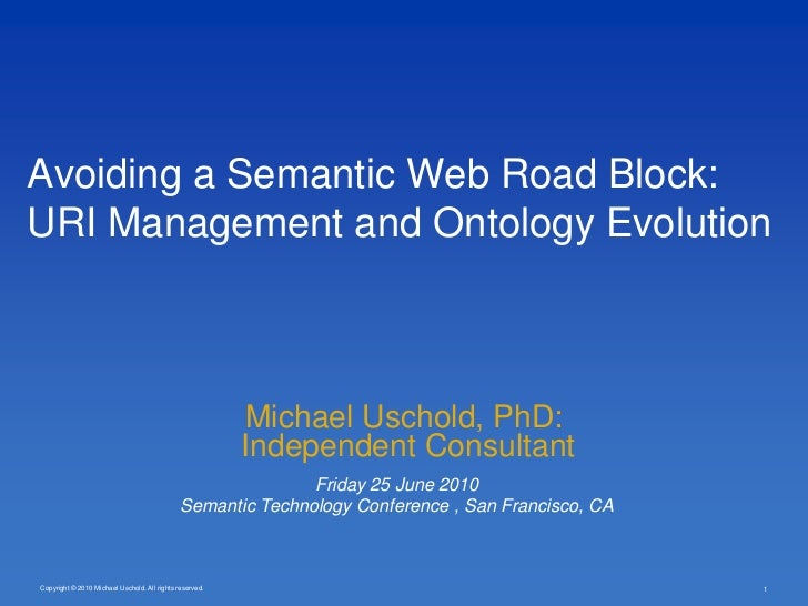 Copyright © 2010 Michael Uschold. All rights reserved.<br />Avoiding a Semantic Web Road Block: URI Management and Ontolog...