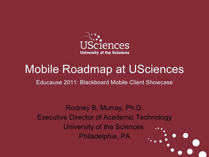 Rodney B. Murray, Ph.D. Executive Director of Academic Technology University of the Sciences  Philadelphia, PA Mobile Road...