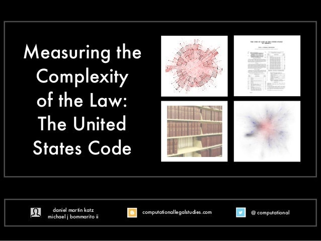 Measuring the Complexity of the Law: The United States Code  daniel martin katz michael j bommarito ii  computationallegal...