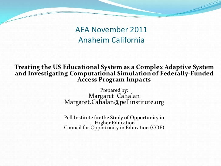 AEA November 2011                     Anaheim CaliforniaTreating the US Educational System as a Complex Adaptive Systemand...