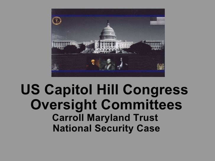 US Capitol Hill Congress  Oversight Committees Carroll Maryland Trust  National Security Case