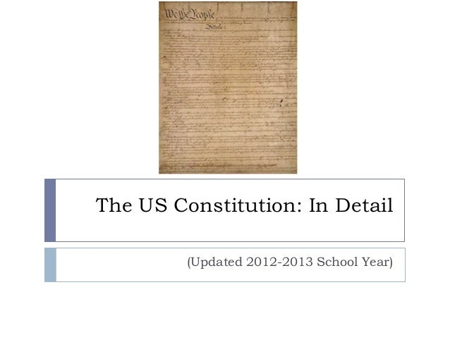The US Constitution: In Detail (Updated 2012-2013 School Year)