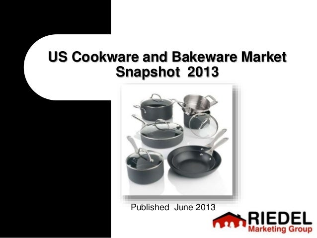 US Cookware and Bakeware Market Snapshot 2013 Published June 2013