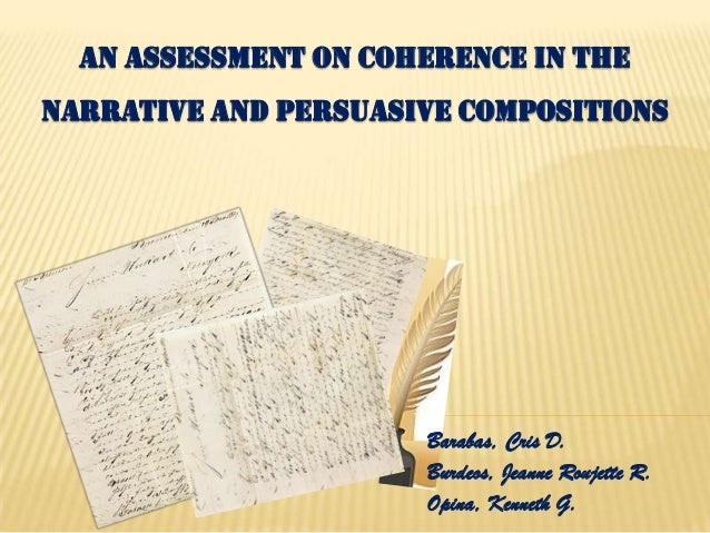 AN ASSESSMENT ON COHERENCE IN THENARRATIVE AND PERSUASIVE COMPOSITIONSBarabas, Cris D.Burdeos, Jeanne Roujette R.Opina, Ke...
