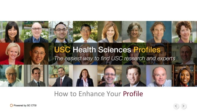 USC Health Sciences Profiles The Easiest Way to Find USC Research and Experts How to Enhance Your Profile
