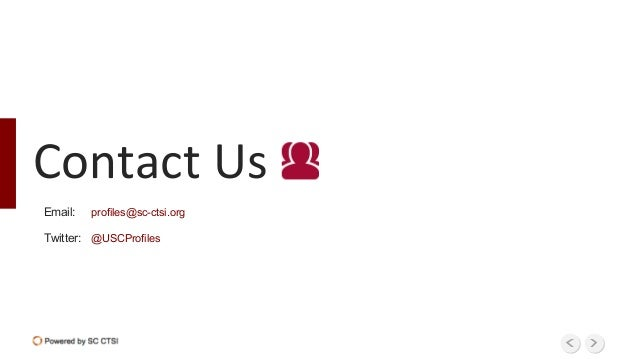 Contact Us profiles@sc-ctsi.org @USCProfiles Email: Twitter: