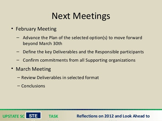 UPSTATE SC TASK STE Reflections on 2012 and Look Ahead to Next Meetings • February Meeting – Advance the Plan of the sele...