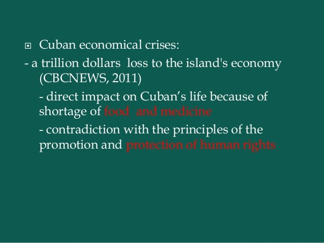 an evaluation of the cuban embargo and its effects on cuba Why the cuba trade embargo still isn't going  who has covered cuba and cuban-american politics for more  and this was when the embargo really was in effect.