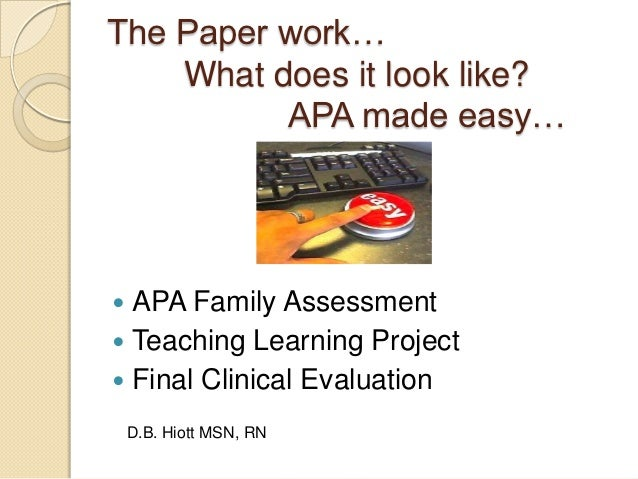 The Paper work…    What does it look like?          APA made easy… APA Family Assessment Teaching Learning Project Fina...