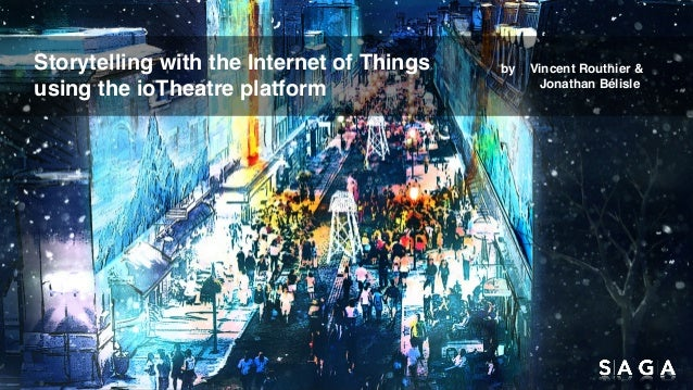 Storytelling with the Internet of Things using the ioTheatre platform by Vincent Routhier & Jonathan Bélisle