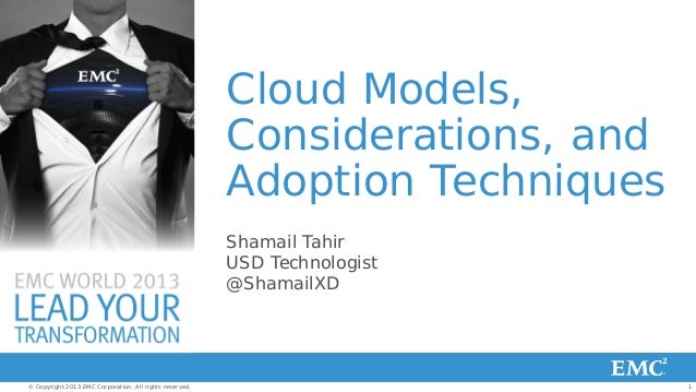 1© Copyright 2013 EMC Corporation. All rights reserved.Cloud Models,Considerations, andAdoption TechniquesShamail TahirUSD...