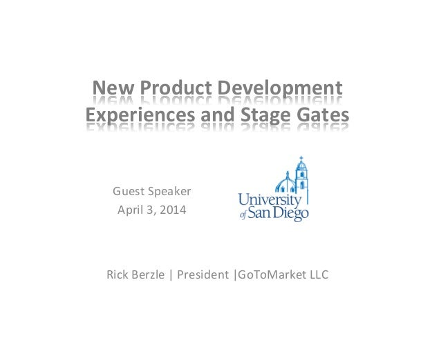 New	   Product	   Development	    Experiences	   and	   Stage	   Gates	    Guest	   Speaker	    April	   3,	   2014	    Ri...