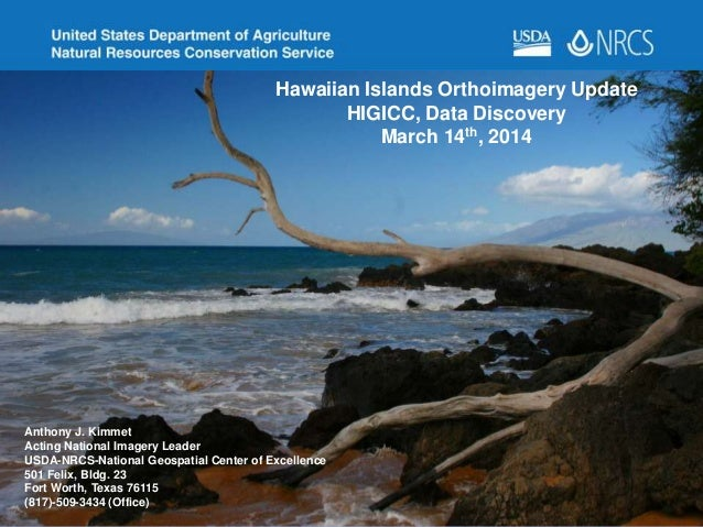 Hawaiian Islands Orthoimagery Update HIGICC, Data Discovery March 14th, 2014 Anthony J. Kimmet Acting National Imagery Lea...