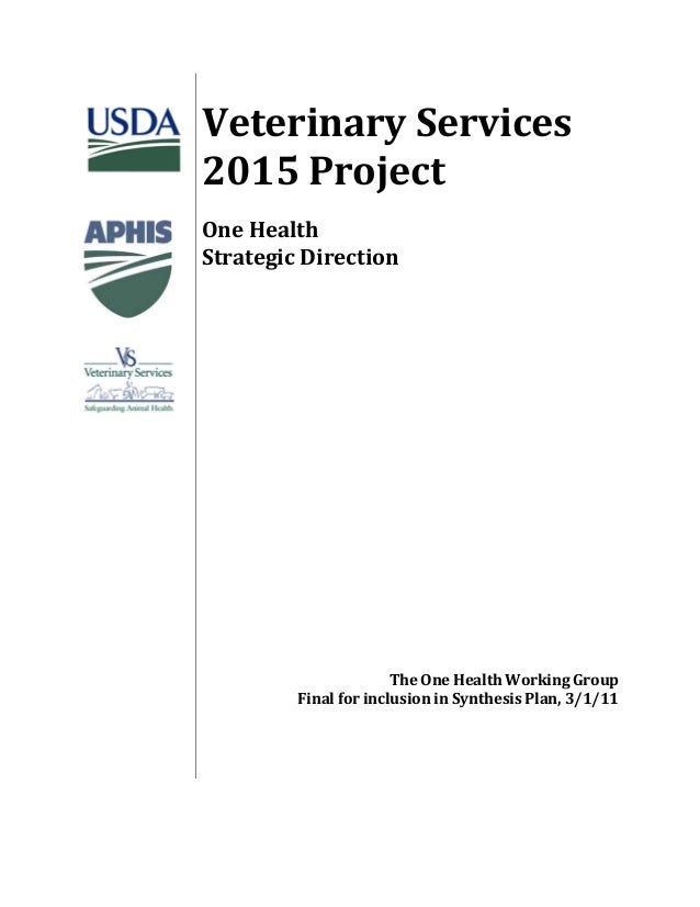 Veterinary Services  2015 Project  One Health  Strategic Direction  The One Health Working Group  Final for inclusion in S...