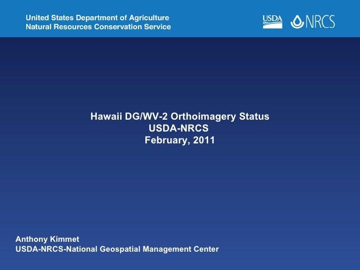 Anthony Kimmet  USDA-NRCS-National Geospatial Management Cente r  Hawaii DG/WV-2 Orthoimagery Status USDA-NRCS  February, ...
