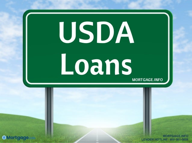 USDA LoansMORTGAGE.INFO MORTGAGE.INFO LENDER HOTLINE: 888-581-5008