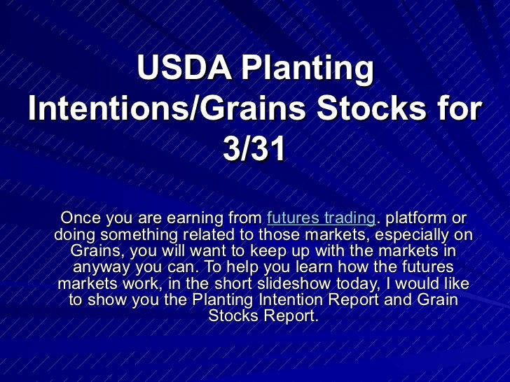 USDA Planting Intentions/Grains Stocks for 3/31 Once you are earning from  futures trading . platform or doing something r...